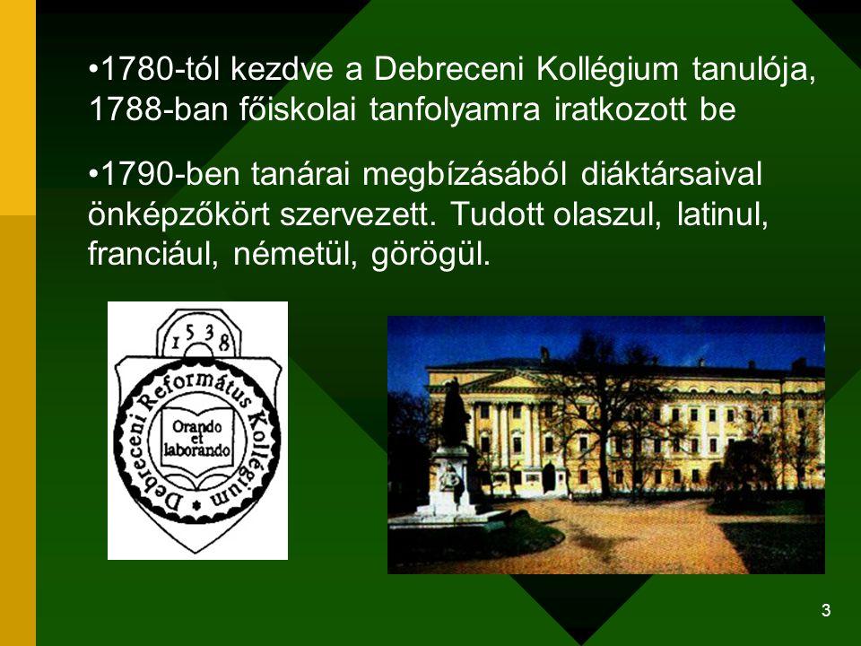 3 1780-tól kezdve a Debreceni Kollégium tanulója, 1788-ban főiskolai tanfolyamra iratkozott be 1790-ben tanárai megbízásából diáktársaival önképzőkört