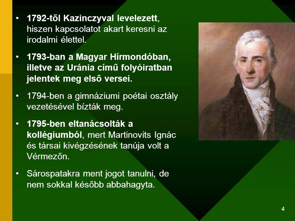 4 1792-től Kazinczyval levelezett, hiszen kapcsolatot akart keresni az irodalmi élettel. 1793-ban a Magyar Hírmondóban, illetve az Uránia című folyóir