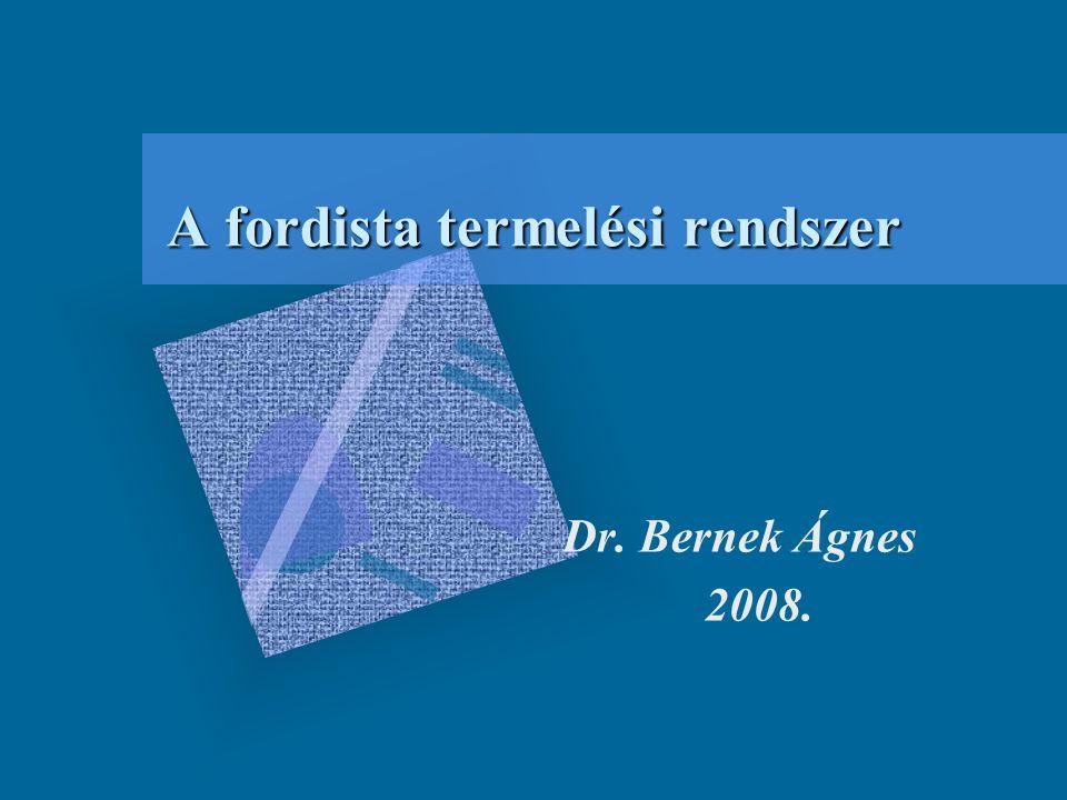 A fordista termelési rendszer Dr. Bernek Ágnes 2008.