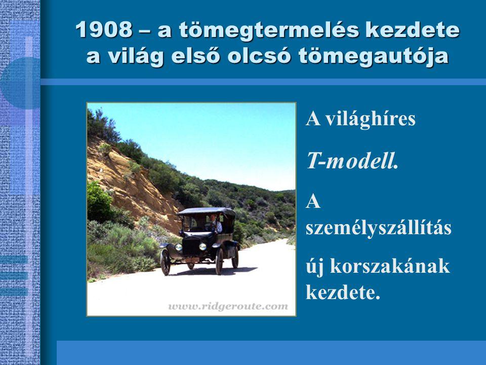 1908 – a tömegtermelés kezdete a világ első olcsó tömegautója A világhíres T-modell.