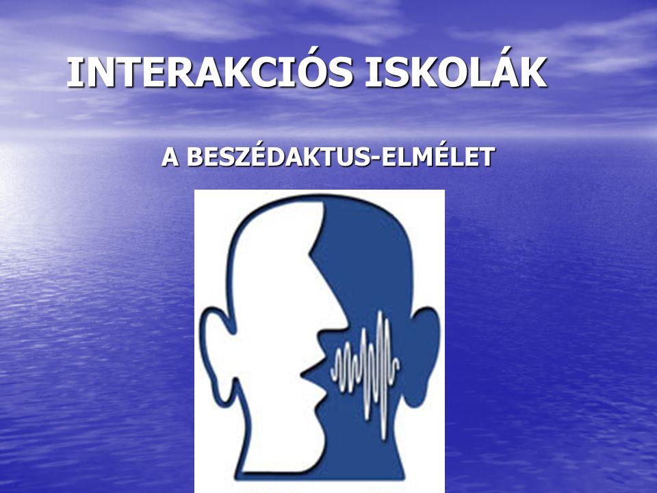 INTERAKCIÓS ISKOLÁK A BESZÉDAKTUS-ELMÉLET