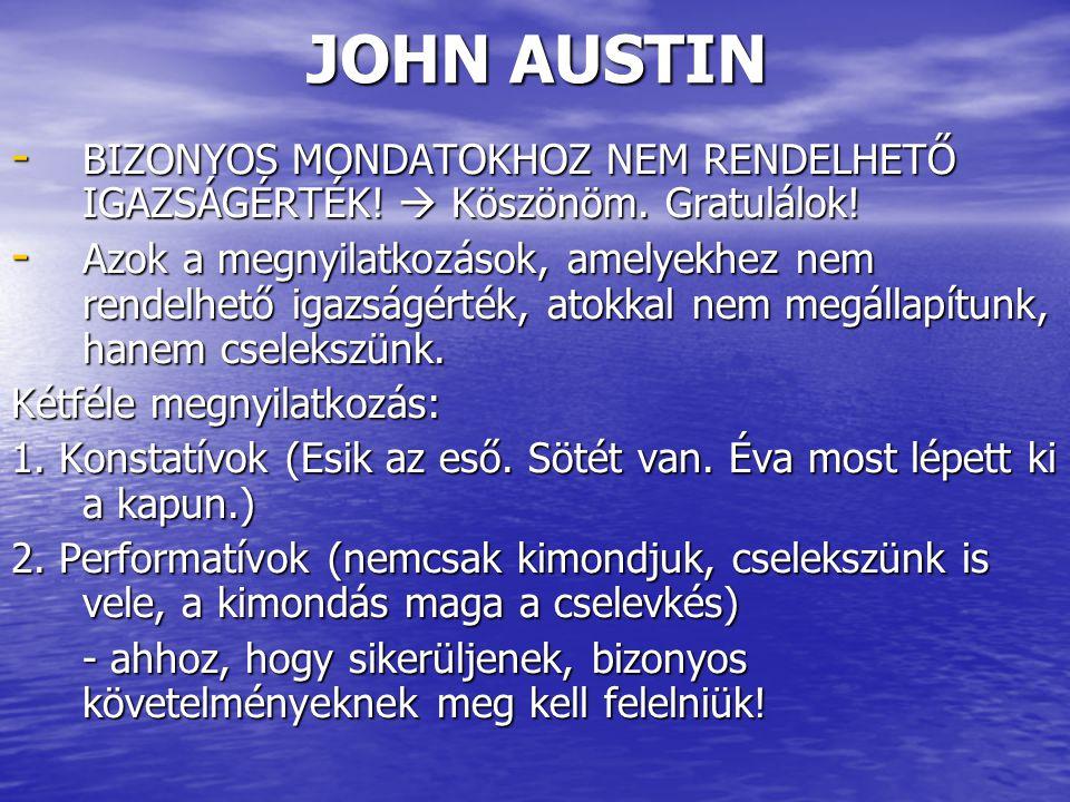 JOHN AUSTIN - BIZONYOS MONDATOKHOZ NEM RENDELHETŐ IGAZSÁGÉRTÉK!  Köszönöm. Gratulálok! - Azok a megnyilatkozások, amelyekhez nem rendelhető igazságér