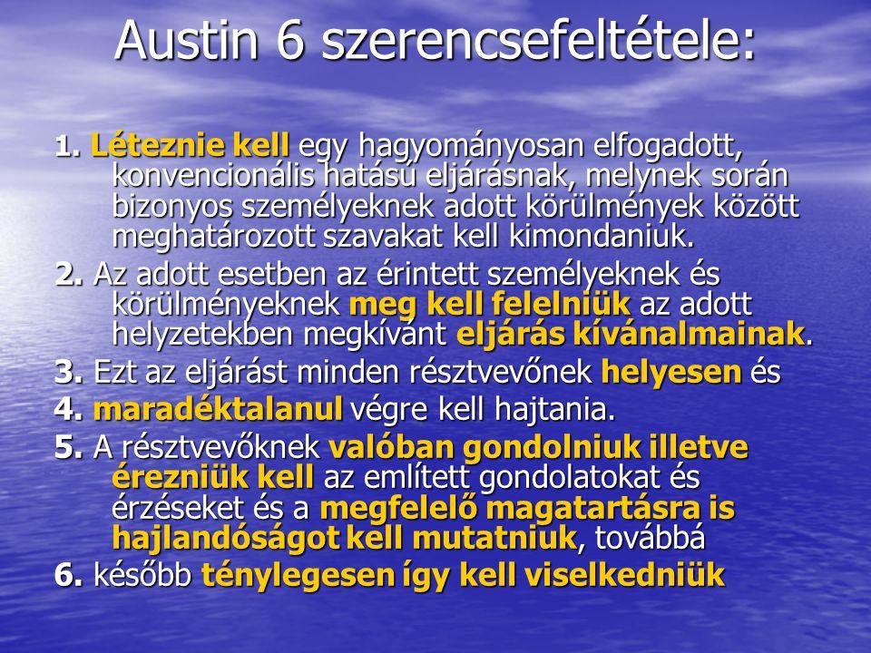Austin 6 szerencsefeltétele: 1. Léteznie kell egy hagyományosan elfogadott, konvencionális hatású eljárásnak, melynek során bizonyos személyeknek adot