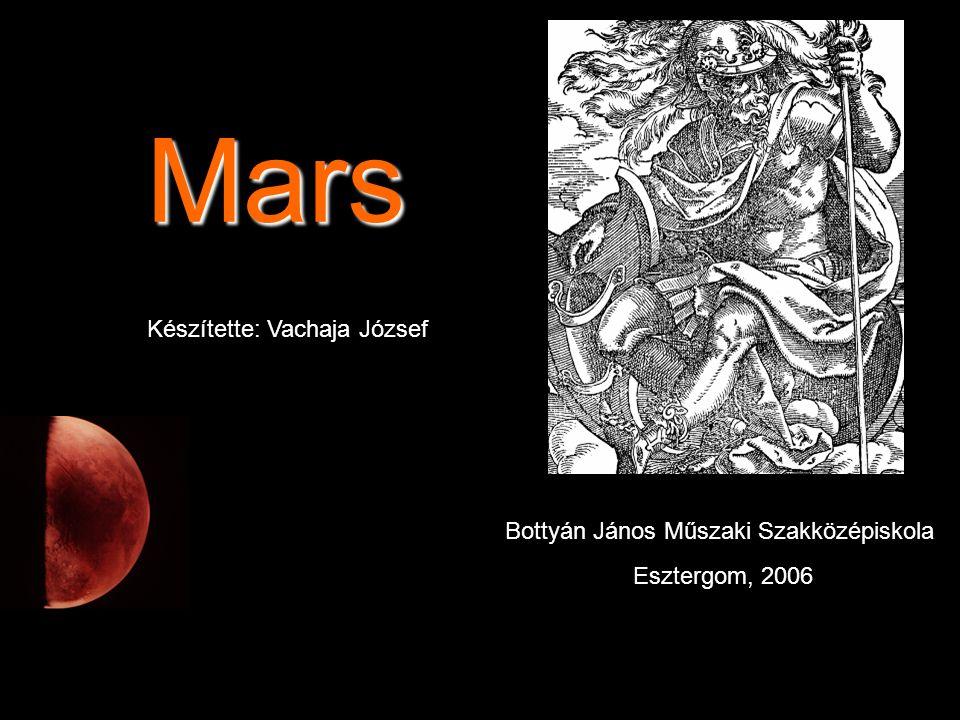 Mars Készítette: Vachaja József Bottyán János Műszaki Szakközépiskola Esztergom, 2006
