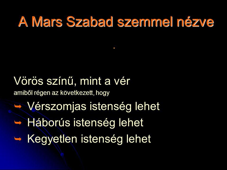 A Mars Szabad szemmel nézve Vörös színű, mint a vér amiből régen az következett, hogy   Vérszomjas istenség lehet   Háborús istenség lehet   Kegyetlen istenség lehet