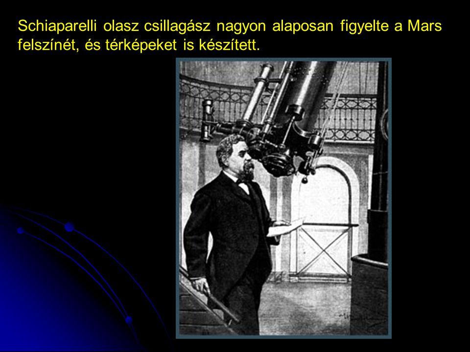 Schiaparelli olasz csillagász nagyon alaposan figyelte a Mars felszínét, és térképeket is készített.