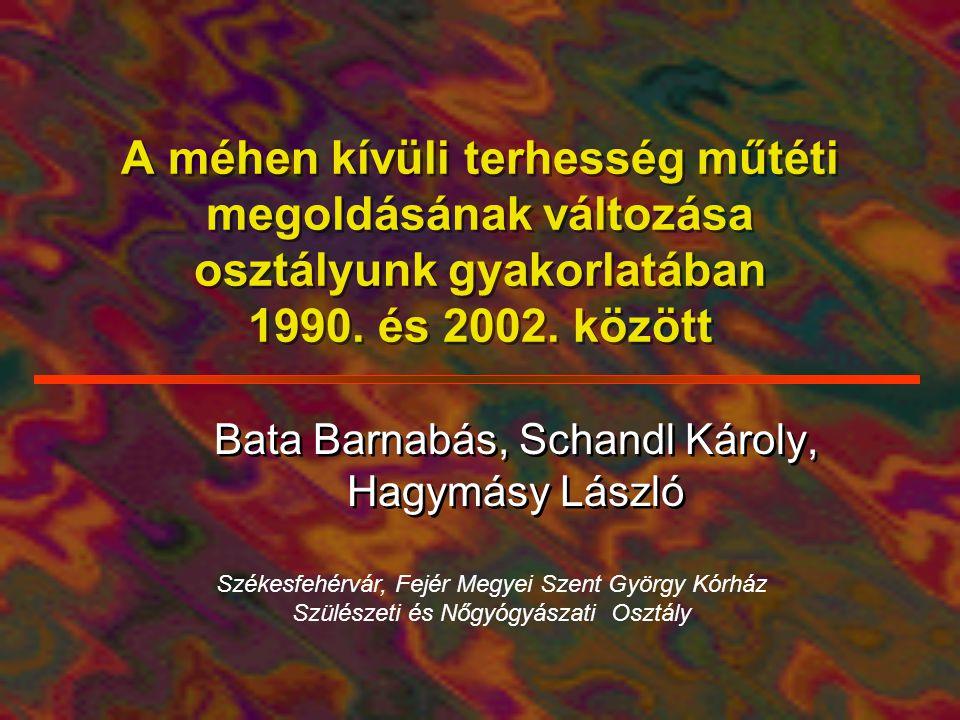A méhen kívüli terhesség műtéti megoldásának változása osztályunk gyakorlatában 1990. és 2002. között Bata Barnabás, Schandl Károly, Hagymásy László S