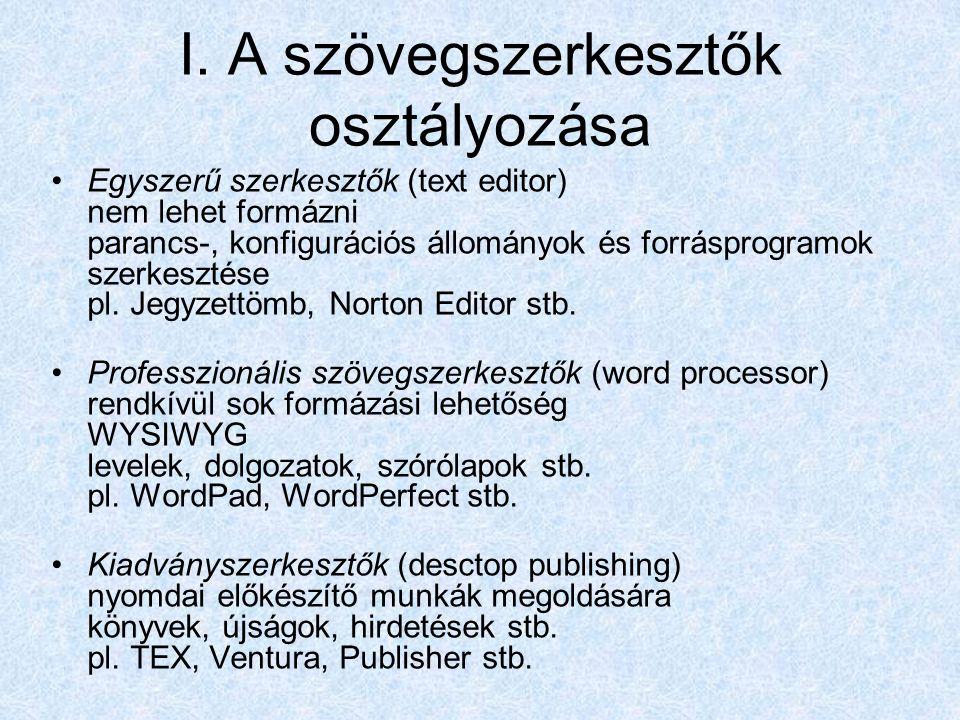 I. A szövegszerkesztők osztályozása Egyszerű szerkesztők (text editor) nem lehet formázni parancs-, konfigurációs állományok és forrásprogramok szerke