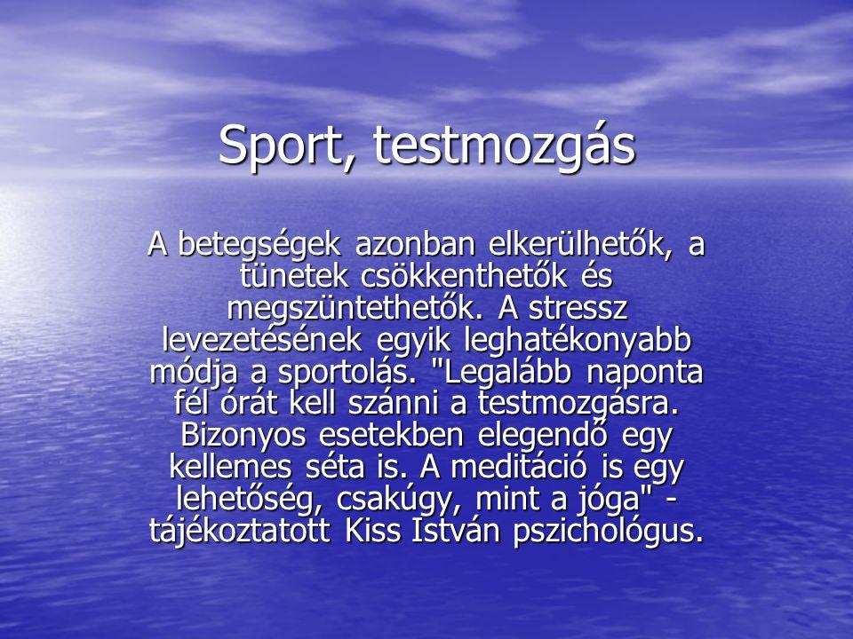 Sport, testmozgás A betegségek azonban elkerülhetők, a tünetek csökkenthetők és megszüntethetők. A stressz levezetésének egyik leghatékonyabb módja a