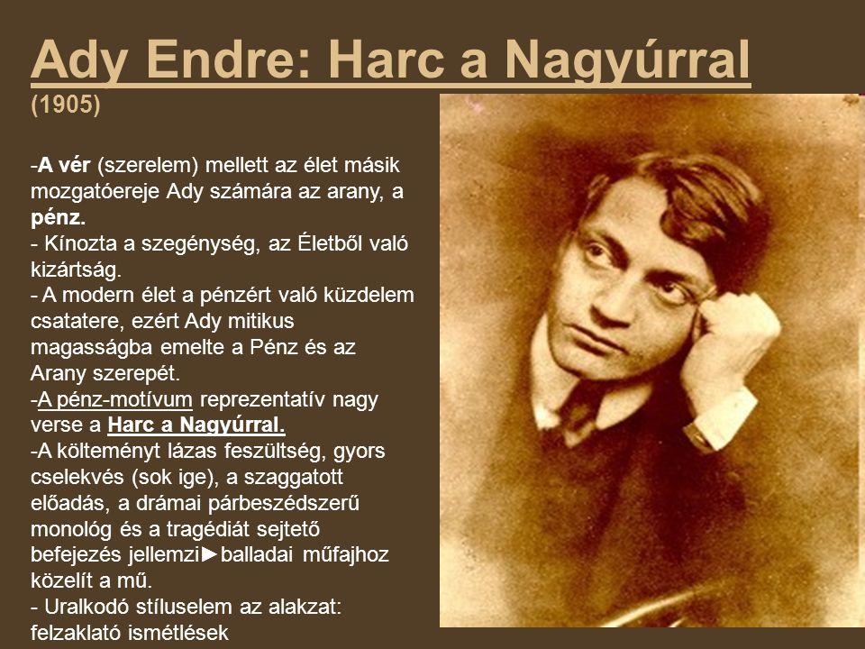 Ady Endre: Harc a Nagyúrral (1905) -A vér (szerelem) mellett az élet másik mozgatóereje Ady számára az arany, a pénz. - Kínozta a szegénység, az Életb