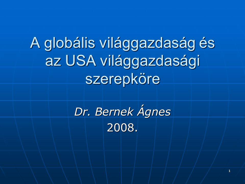 1 A globális világgazdaság és az USA világgazdasági szerepköre Dr. Bernek Ágnes 2008.