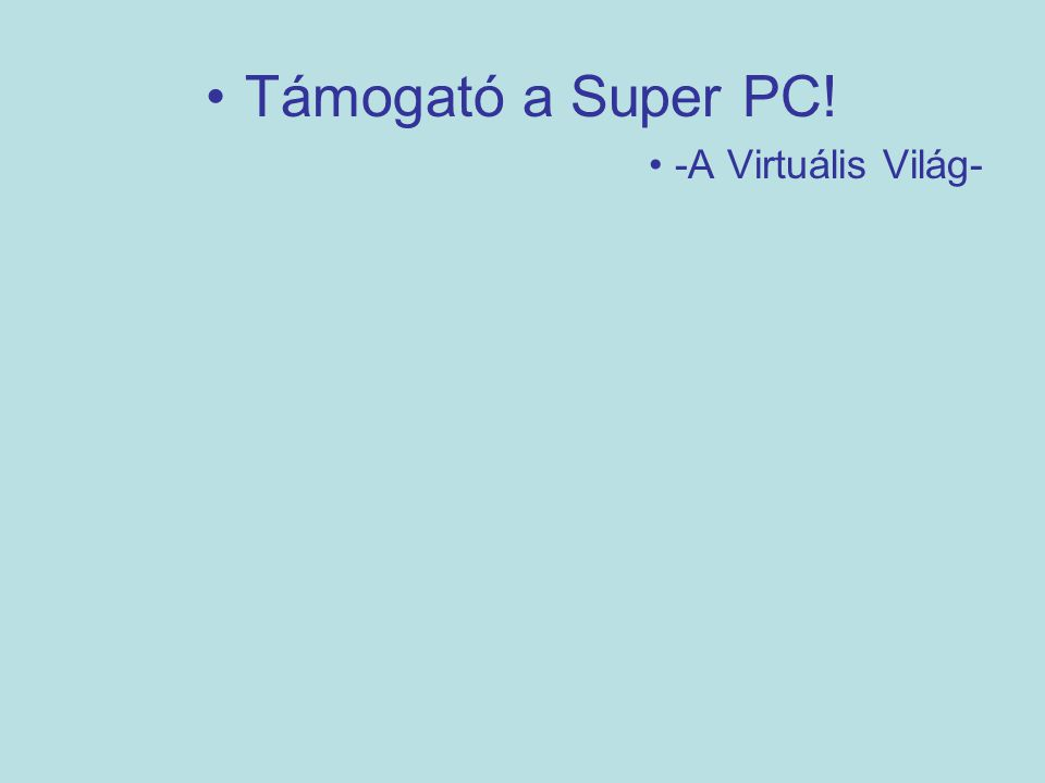 Támogató a Super PC! -A Virtuális Világ-