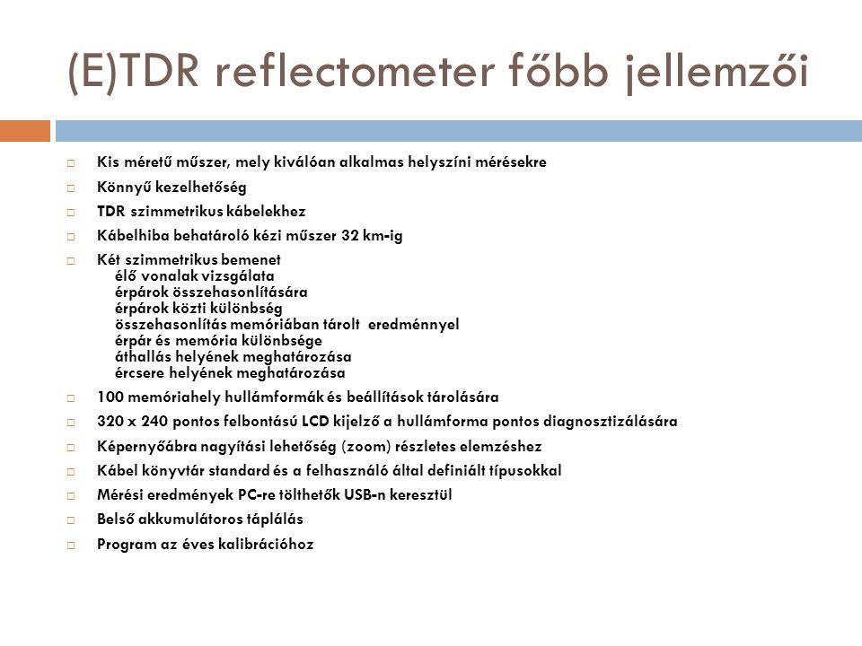 (E)TDR reflectometer főbb jellemzői  Kis méretű műszer, mely kiválóan alkalmas helyszíni mérésekre  Könnyű kezelhetőség  TDR szimmetrikus kábelekhe