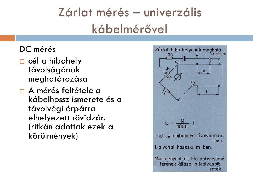 Zárlat mérés – univerzális kábelmérővel DC mérés  cél a hibahely távolságának meghatározása  A mérés feltétele a kábelhossz ismerete és a távolvégi