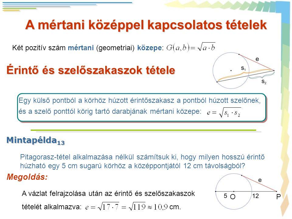 A mértani középpel kapcsolatos tételek Érintő és szelőszakaszok tétele Két pozitív szám mértani (geometriai) közepe: Egy külső pontból a körhöz húzott