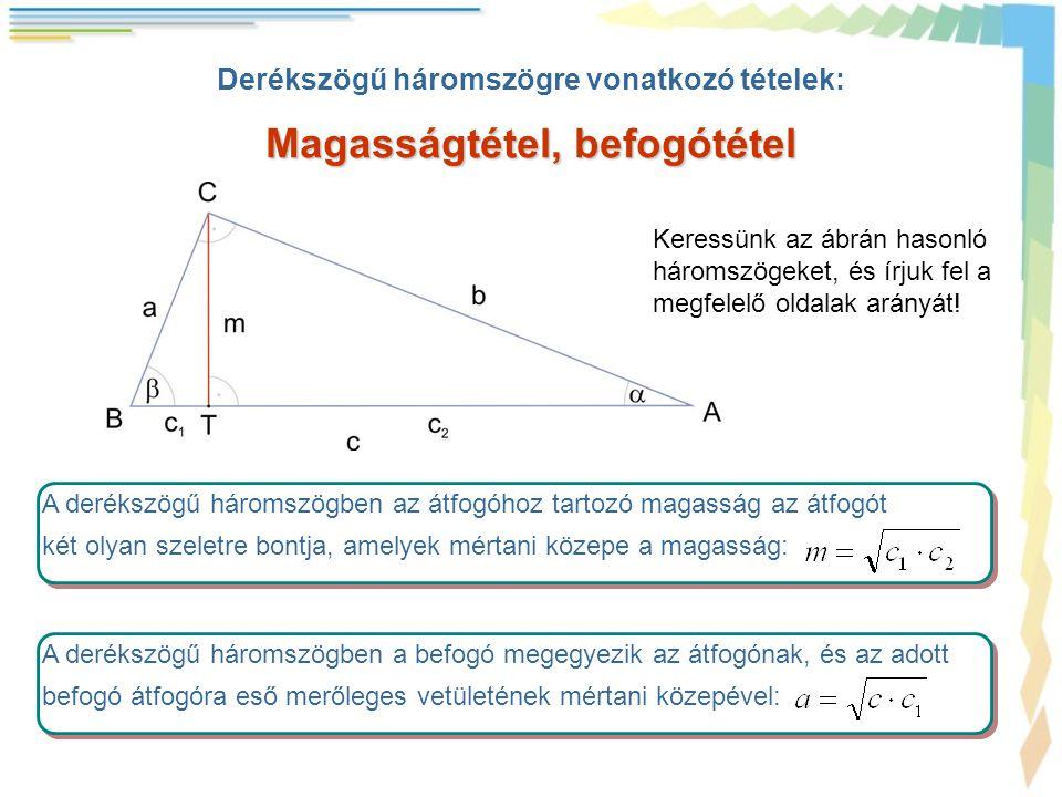 Magasságtétel, befogótétel · Derékszögű háromszögre vonatkozó tételek: A derékszögű háromszögben az átfogóhoz tartozó magasság az átfogót két olyan sz