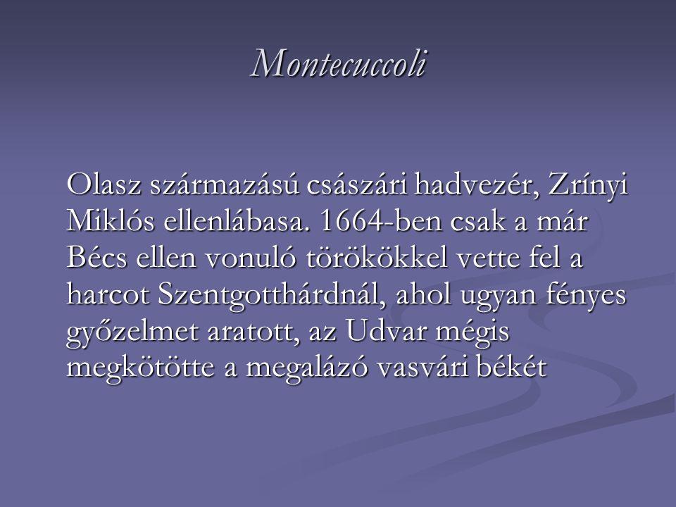 Montecuccoli Olasz származású császári hadvezér, Zrínyi Miklós ellenlábasa. 1664-ben csak a már Bécs ellen vonuló törökökkel vette fel a harcot Szentg