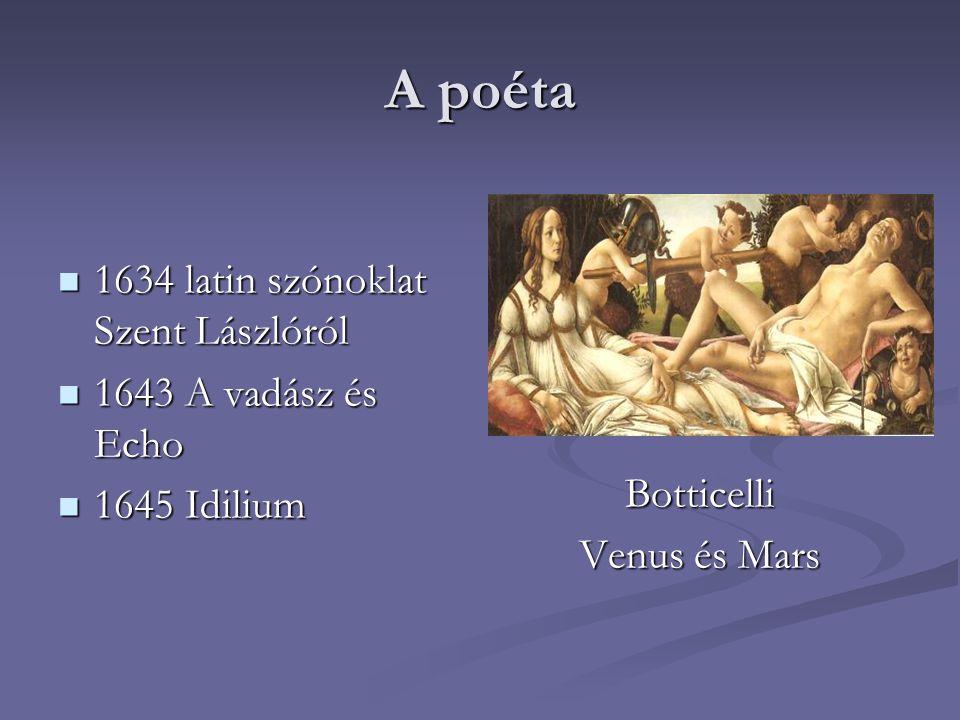 A poéta 1634 latin szónoklat Szent Lászlóról 1634 latin szónoklat Szent Lászlóról 1643 A vadász és Echo 1643 A vadász és Echo 1645 Idilium 1645 Idiliu