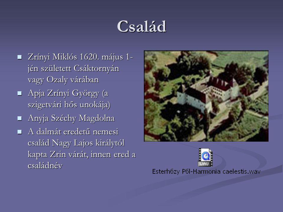 Család Zrínyi Miklós 1620. május 1- jén született Csáktornyán vagy Ozaly várában Zrínyi Miklós 1620. május 1- jén született Csáktornyán vagy Ozaly vár