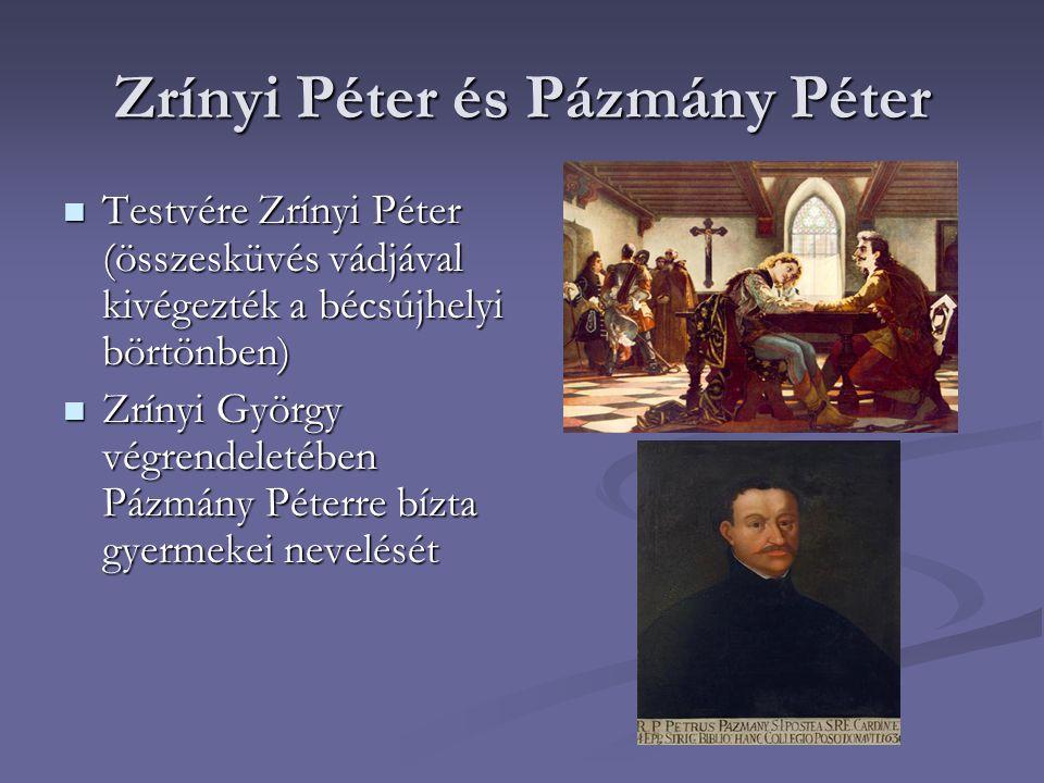 Zrínyi Péter és Pázmány Péter Testvére Zrínyi Péter (összesküvés vádjával kivégezték a bécsújhelyi börtönben) Testvére Zrínyi Péter (összesküvés vádjá