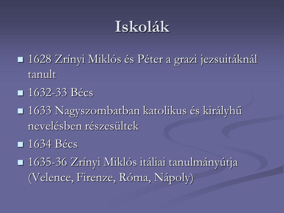 Iskolák 1628 Zrínyi Miklós és Péter a grazi jezsuitáknál tanult 1628 Zrínyi Miklós és Péter a grazi jezsuitáknál tanult 1632-33 Bécs 1632-33 Bécs 1633