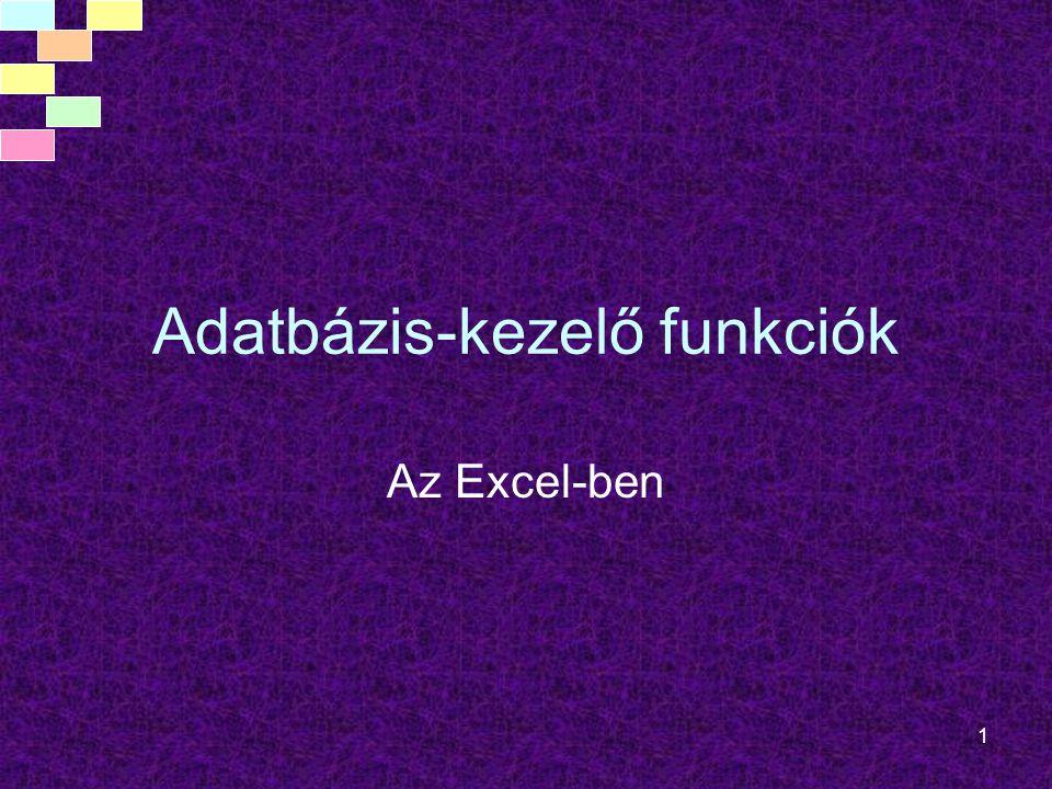1 Adatbázis-kezelő funkciók Az Excel-ben