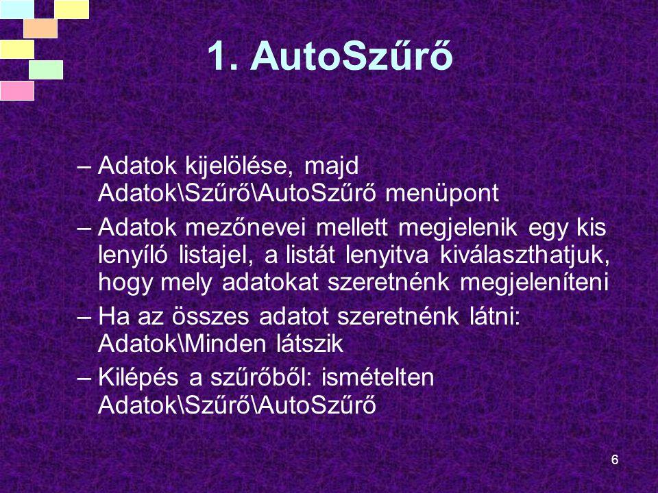 6 1. AutoSzűrő –Adatok kijelölése, majd Adatok\Szűrő\AutoSzűrő menüpont –Adatok mezőnevei mellett megjelenik egy kis lenyíló listajel, a listát lenyit
