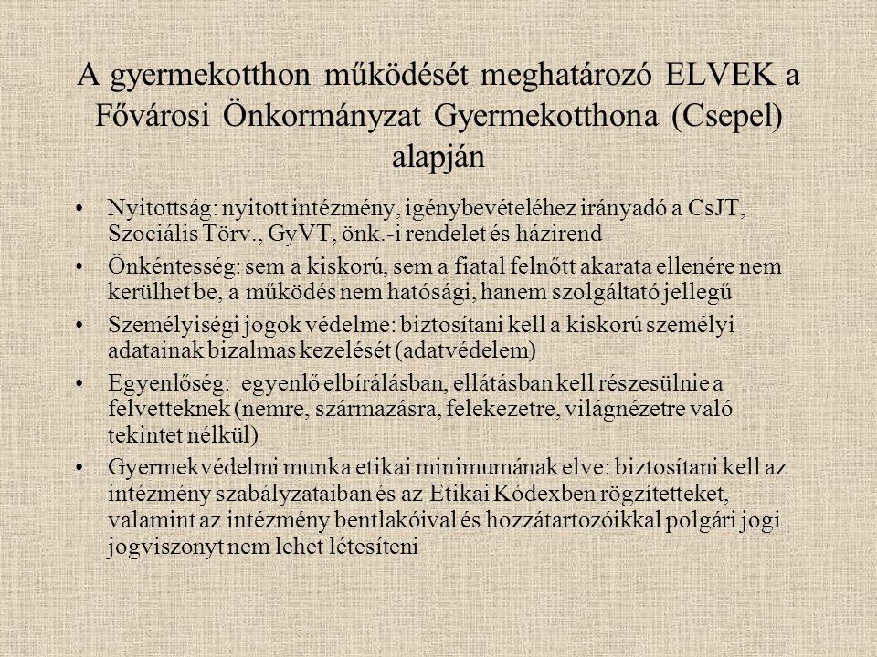 A gyermekotthon működését meghatározó ELVEK a Fővárosi Önkormányzat Gyermekotthona (Csepel) alapján Nyitottság: nyitott intézmény, igénybevételéhez ir