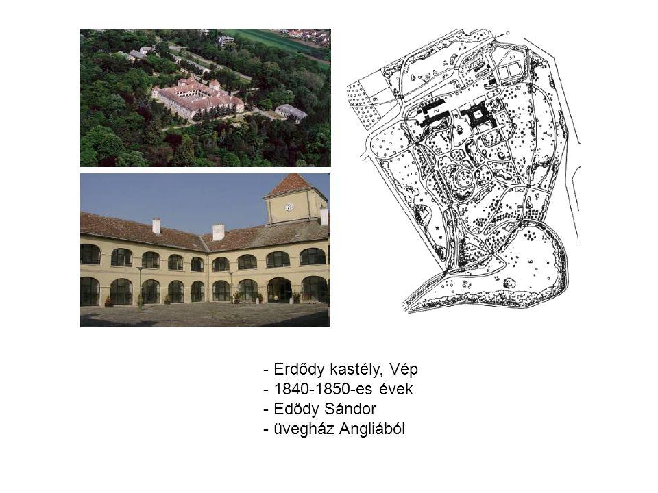 - Erdődy kastély, Vép - 1840-1850-es évek - Edődy Sándor - üvegház Angliából