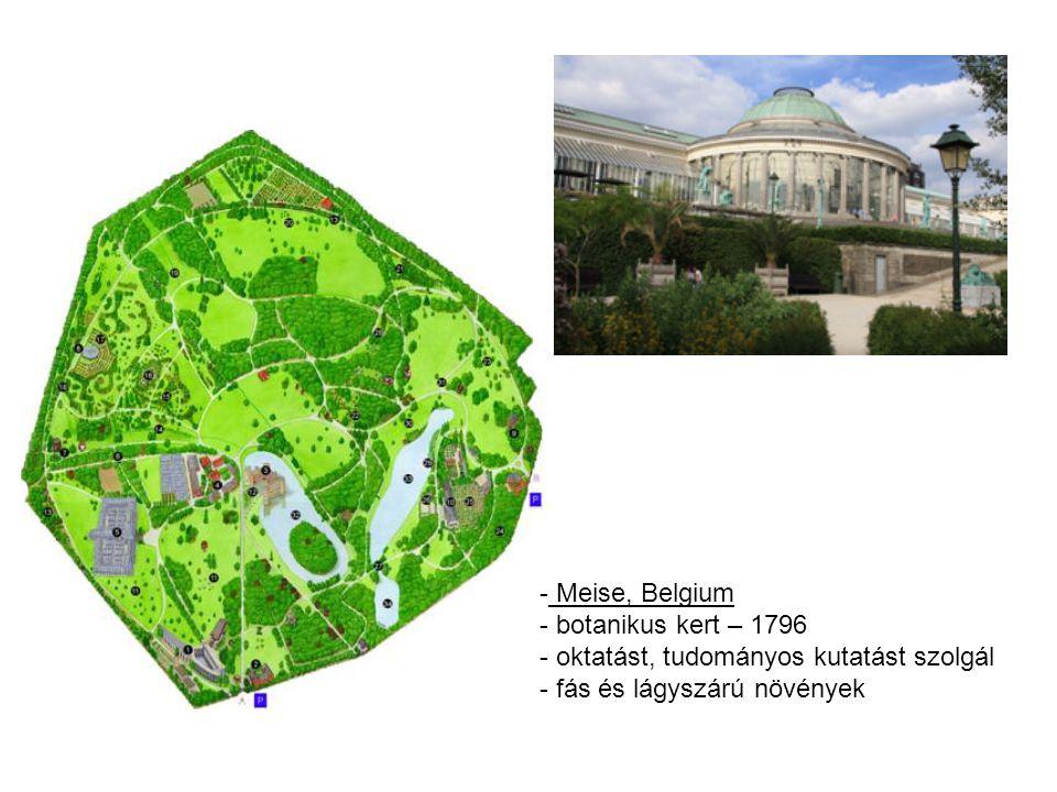 - Meise, Belgium - botanikus kert – 1796 - oktatást, tudományos kutatást szolgál - fás és lágyszárú növények