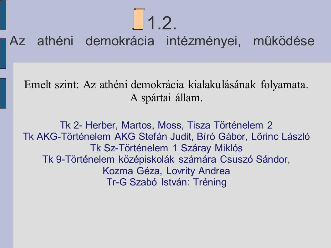 1.2. Az athéni demokrácia intézményei, működése Emelt szint: Az athéni demokrácia kialakulásának folyamata. A spártai állam. Tk 2- Herber, Martos, Mos