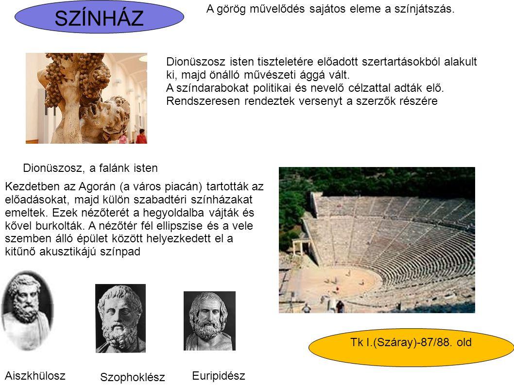 SZÍNHÁZ Tk I.(Száray)-87/88. old A görög művelődés sajátos eleme a színjátszás. Dionüszosz, a falánk isten Dionüszosz isten tiszteletére előadott szer