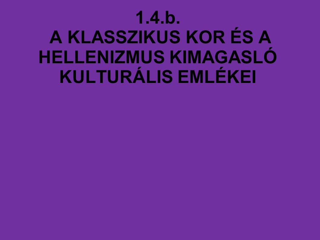 1.4.b. A KLASSZIKUS KOR ÉS A HELLENIZMUS KIMAGASLÓ KULTURÁLIS EMLÉKEI