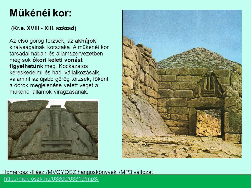 Mükénéi kor: (Kr.e. XVIII - XIII. század) Az első görög törzsek, az akhájok királyságainak korszaka. A mükénéi kor társadalmában és államszervezetben