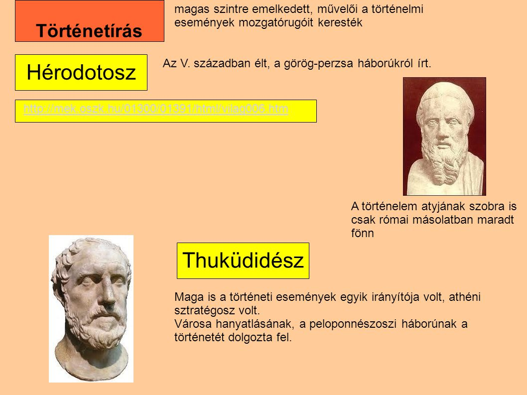 Történetírás magas szintre emelkedett, művelői a történelmi események mozgatórugóit keresték Hérodotosz A történelem atyjának szobra is csak római más