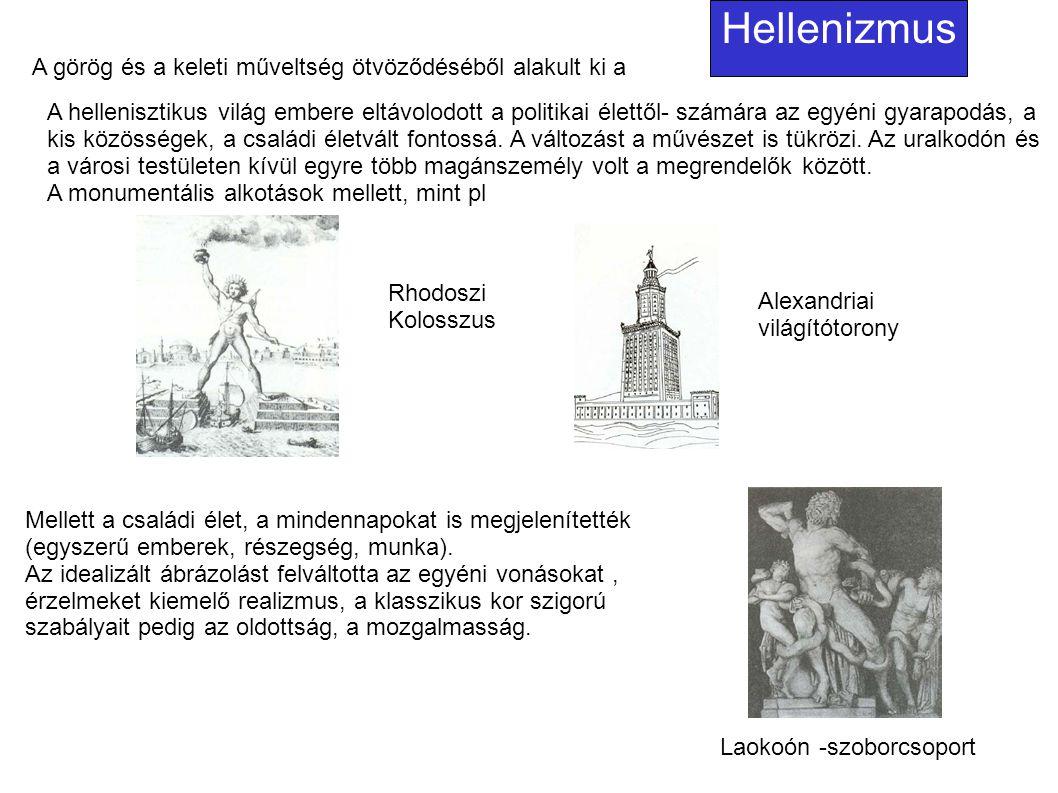 A görög és a keleti műveltség ötvöződéséből alakult ki a Hellenizmus A hellenisztikus világ embere eltávolodott a politikai élettől- számára az egyéni