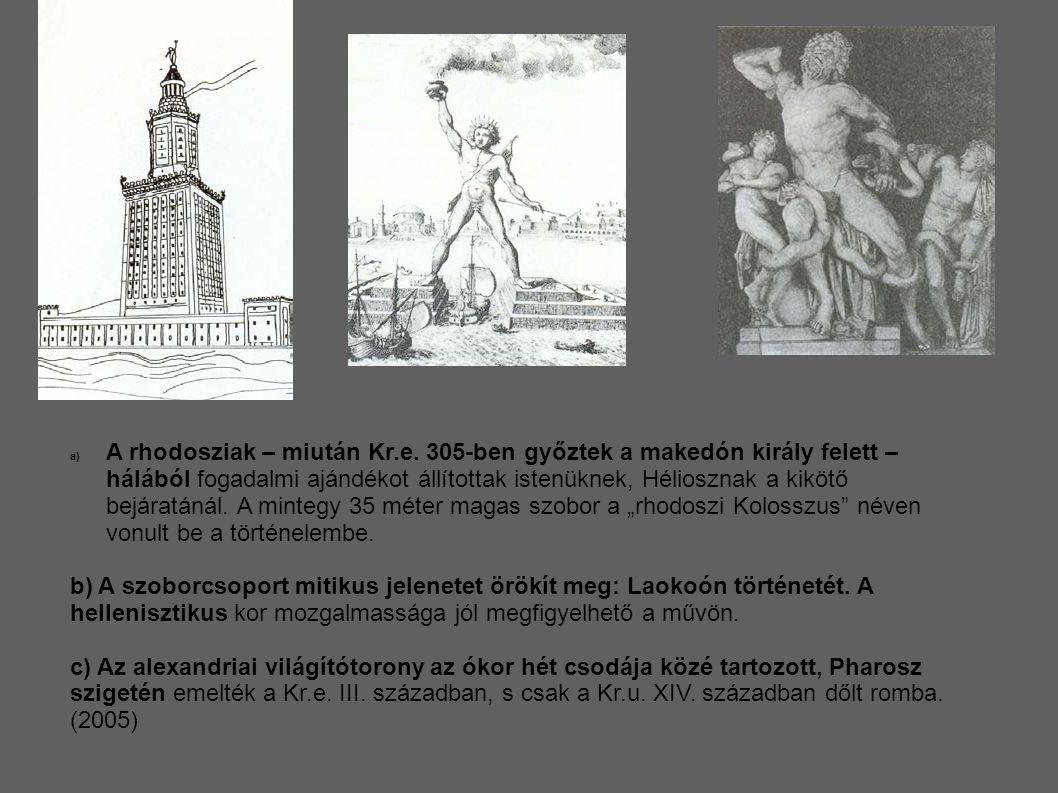 a) A rhodosziak – miután Kr.e. 305-ben győztek a makedón király felett – hálából fogadalmi ajándékot állítottak istenüknek, Héliosznak a kikötő bejára