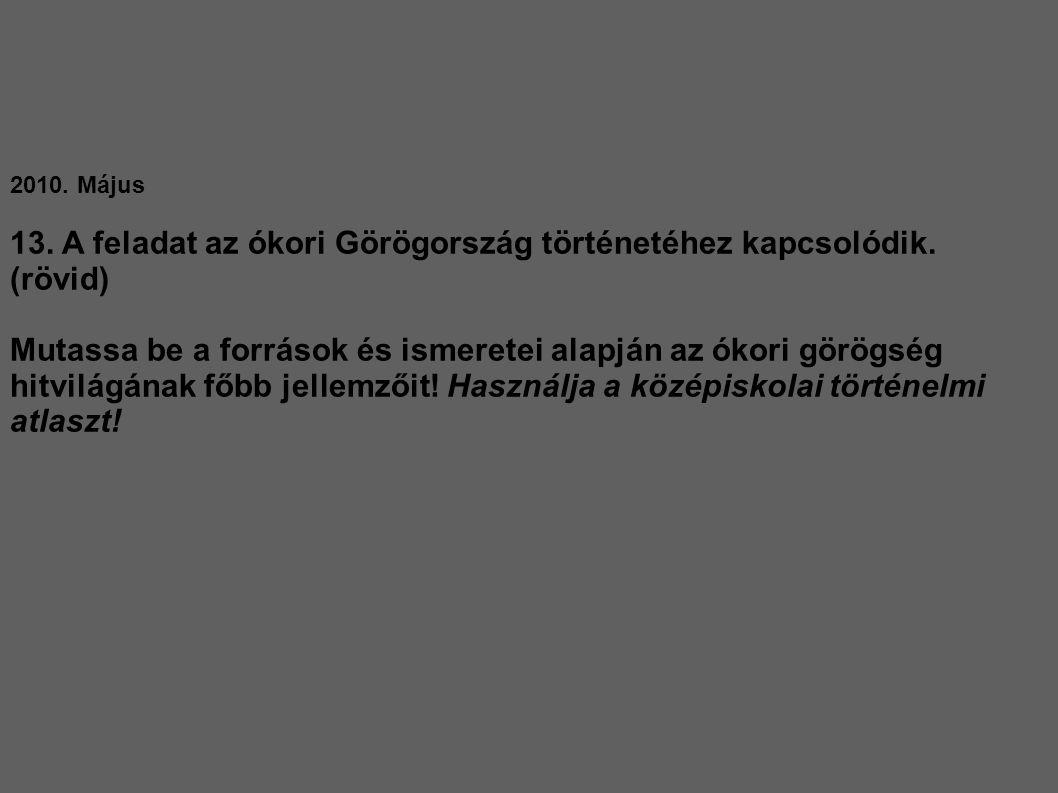 2010. Május 13. A feladat az ókori Görögország történetéhez kapcsolódik. (rövid) Mutassa be a források és ismeretei alapján az ókori görögség hitvilág