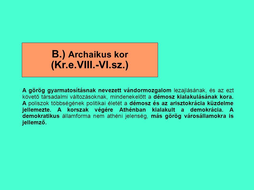 B.) Archaikus kor (Kr.e.VIII.-VI.sz.) A görög gyarmatosításnak nevezett vándormozgalom lezajlásának, és az ezt követő társadalmi változásoknak, minde