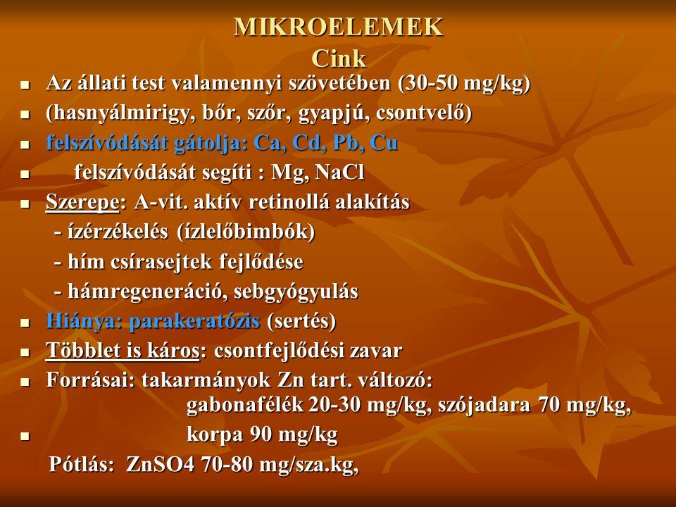 MIKROELEMEK Cink Az állati test valamennyi szövetében (30-50 mg/kg) Az állati test valamennyi szövetében (30-50 mg/kg) (hasnyálmirigy, bőr, szőr, gyap