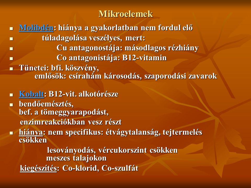 Mikroelemek Molibdén: hiánya a gyakorlatban nem fordul elő Molibdén: hiánya a gyakorlatban nem fordul elő túladagolása veszélyes, mert: túladagolása v