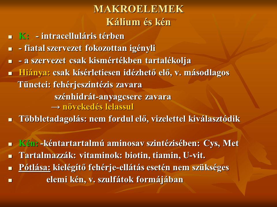 MAKROELEMEK Kálium és kén K: - intracelluláris térben K: - intracelluláris térben - fiatal szervezet fokozottan igényli - fiatal szervezet fokozottan