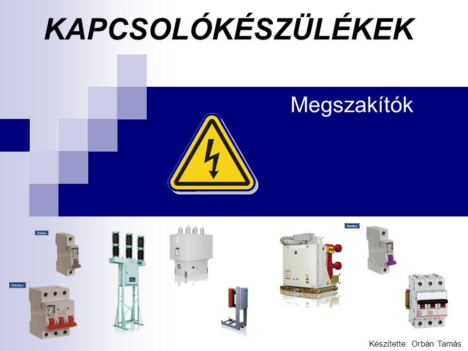 KAPCSOLÓKÉSZÜLÉKEK Megszakítók Készítette: Orbán Tamás