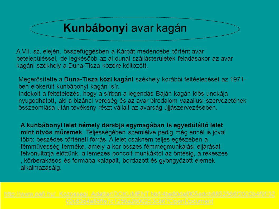Kunbábonyi avar kagán A VII. sz. elején, összefüggésben a Kárpát-medencébe történt avar betelepüléssel, de legkésőbb az al-dunai szállásterületek fela