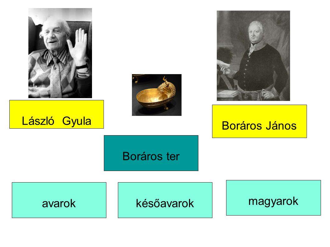 László Gyula Boráros ter Boráros János avarokkésőavarok magyarok