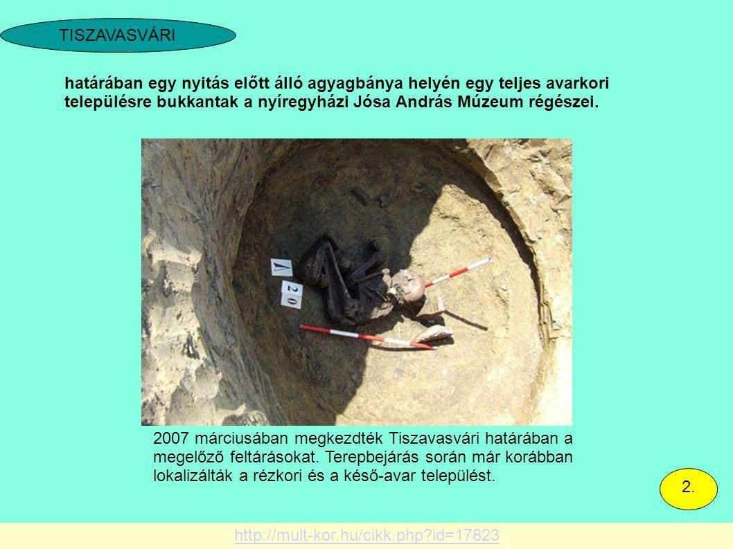 2007 márciusában megkezdték Tiszavasvári határában a megelőző feltárásokat. Terepbejárás során már korábban lokalizálták a rézkori és a késő-avar tele