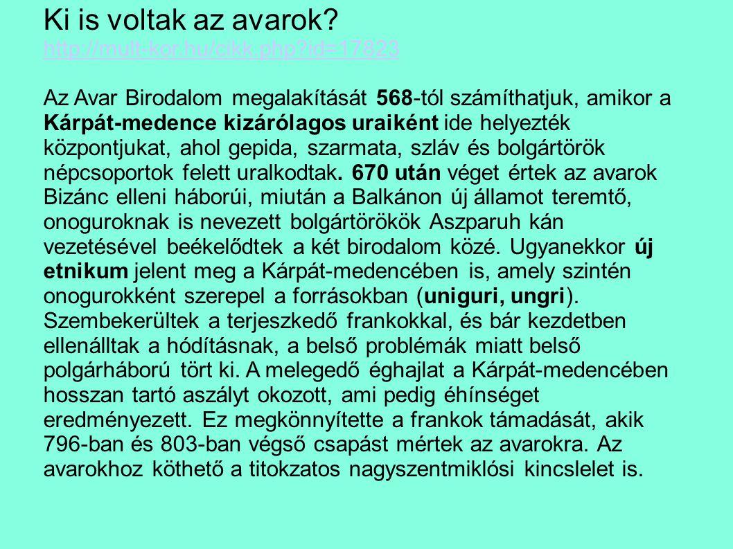 Ki is voltak az avarok? http://mult-kor.hu/cikk.php?id=17823 Az Avar Birodalom megalakítását 568-tól számíthatjuk, amikor a Kárpát-medence kizárólagos