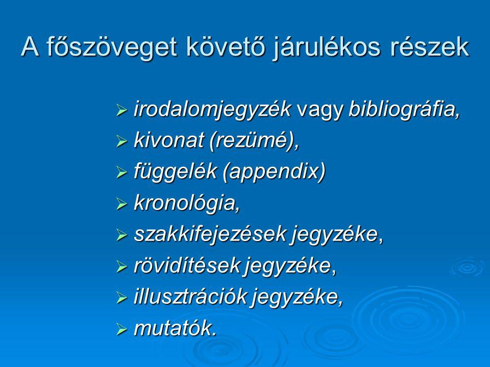 A főszöveget követő járulékos részek  irodalomjegyzék vagy bibliográfia,  kivonat (rezümé),  függelék (appendix)  kronológia,  szakkifejezések je