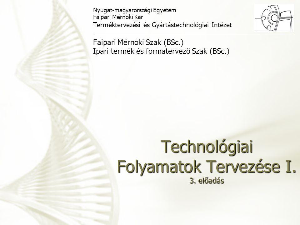 Technológiai Folyamatok Tervezése I. 3. előadás Nyugat-magyarországi Egyetem Faipari Mérnöki Kar Terméktervezési és Gyártástechnológiai Intézet Faipar