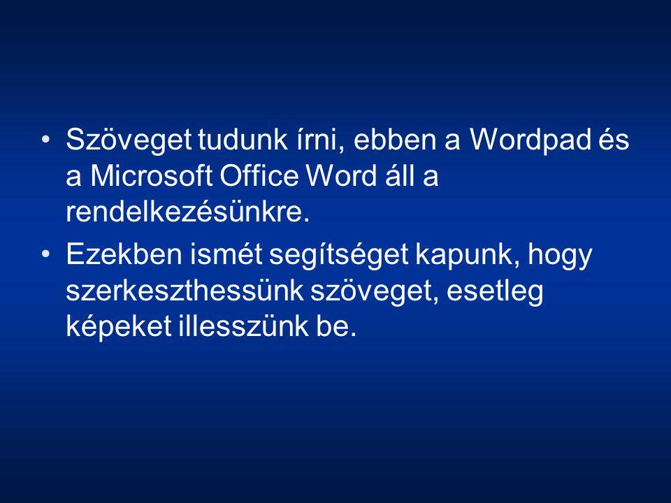 Szöveget tudunk írni, ebben a Wordpad és a Microsoft Office Word áll a rendelkezésünkre. Ezekben ismét segítséget kapunk, hogy szerkeszthessünk szöveg